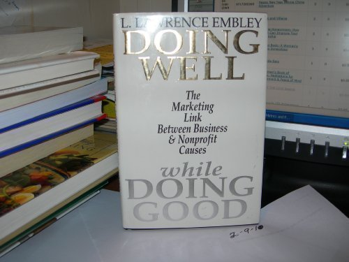 9780132198745: Doing Well While Doing Good: The Marketing Link Between Business & Nonprofit Causes