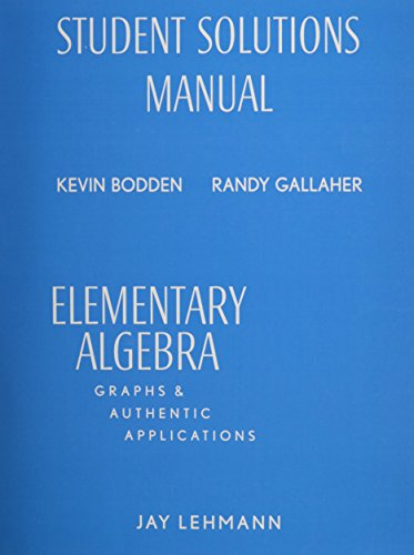 Student Solutions Manual for Elementary Algebra: Graphs and Authentic Applications: Lehmann, Jay