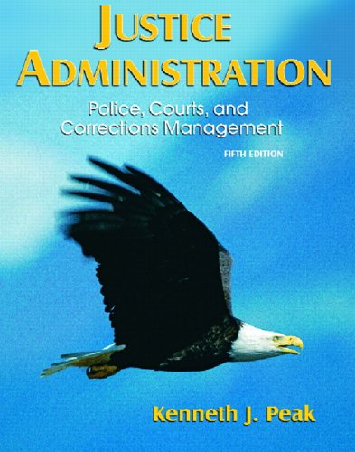 Justice Administration : Police, Courts, and Corrections: Kenneth J. Peak