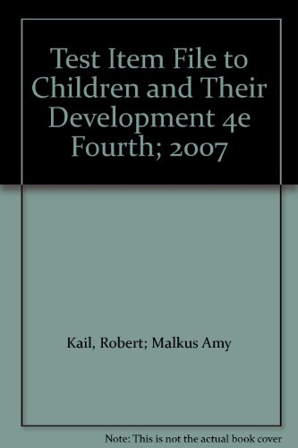 Test Item File to Children and Their Development 4e Fourth; 2007: Kail, Robert; Malkus Amy