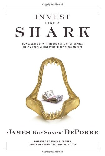 9780132213080: Invest Like a Shark: How a Deaf Guy with No Job and Limited Capital Made a Fortune Investing in the Stock Market
