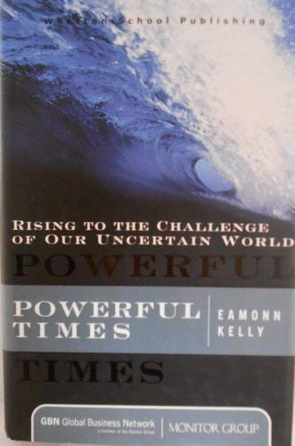 Powerful Times: Rising to the Challenge of Our Uncertain World: Kelly, Eamonn