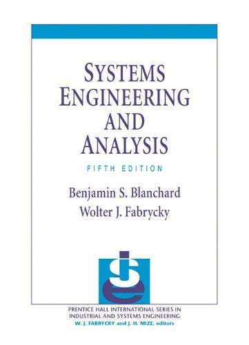 Systems Engineering and Analysis (5th Edition) (Prentice Hall International Series in Industrial &...