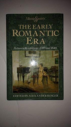 Early Romantic Era Between Revolution: 1789 And 1848: Ringer, Alexander, Editor