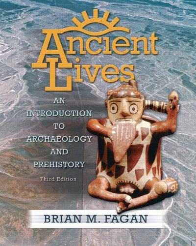 9780132226189: Ancient Lives: An Introduction to Archaeology and Prehistory (3rd Edition)