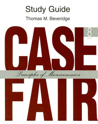 Study Guide: Case Fair: Principles of Microeconomics: Beveridge, Thomas M.