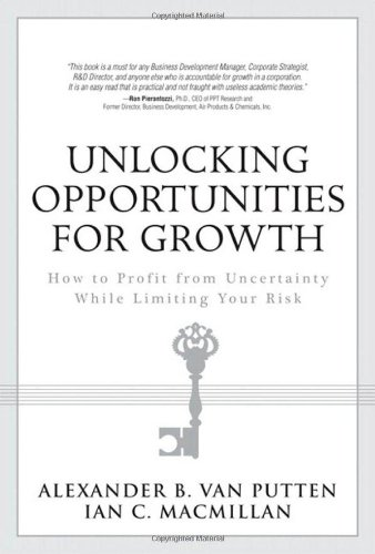 9780132237901: Unlocking Opportunities for Growth: How to Profit from Uncertainty While Limiting Your Risk