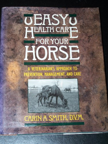 9780132239189: Easy Health Care for Your Horse: A Veterinarian's Approach to Prevention Management, and Care