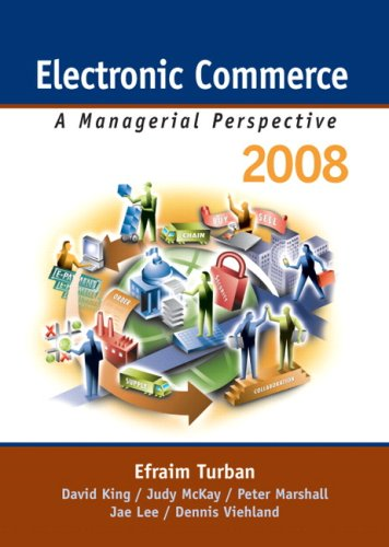 Electronic Commerce 2008 (Electronic Commerce): Efraim Turban; Jae Kyu Lee; Dave KIng; Judy McKay; ...
