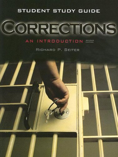 Student Study Guide for Corrections: An Introduction: Richard P. Seiter