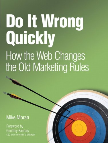 9780132255967: Do It Wrong Quickly: How the Web Changes the Old Marketing Rules