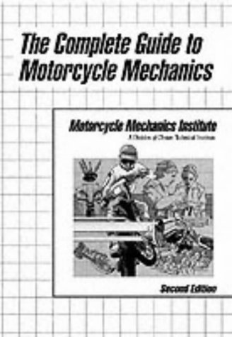 The Complete Guide To Motorcycle Mechanics (2nd: MOTORCYCLE MECHANICS INST