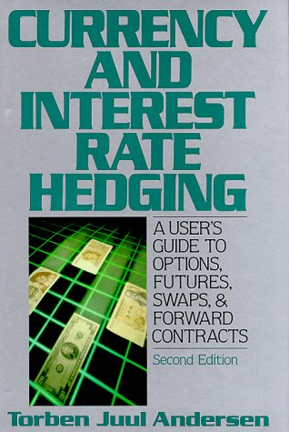 Currency and Interest Rate Hedging: A User's Guide to Options, Futures, Swaps, and Forward ...