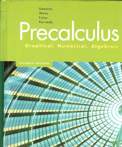 Precalculus: Graphical, Numerical, Algebraic: Franklin D. Demana;