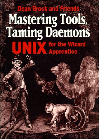 9780132280167: Mastering Tools, Taming Daemons: UNIX for the Wizard Apprentice
