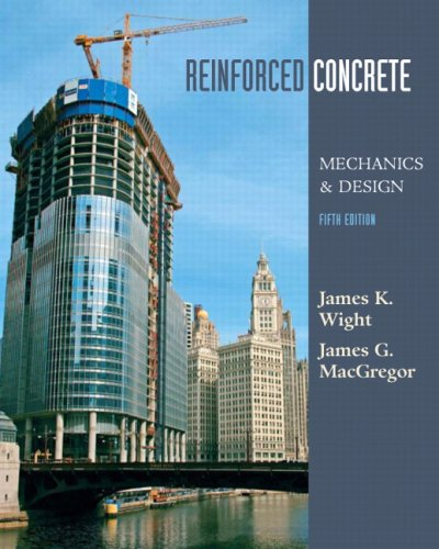 Reinforced Concrete: Mechanics and Design (5th Edition): James K. Wight;