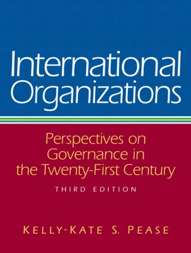 International Organizations: Perspectives on Governance in the: Kelly-Kate S. Pease