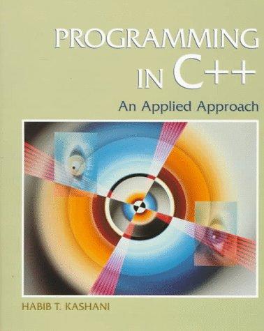 Programming in C++: An Applied Approach: Kashani, Habib T.
