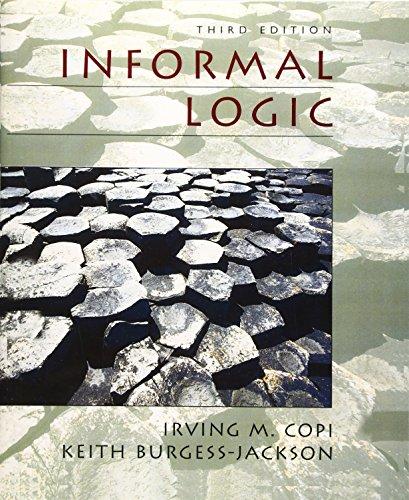 Informal Logic (3rd Edition): Irving M. Copi Late, Keith Burgess-Jackson