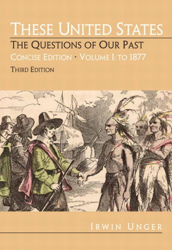 9780132299664: These United States: The Questions of Our Past, Concise Edition,  Volume 1:To 1877 (Chapters 1-16) (3rd Edition)