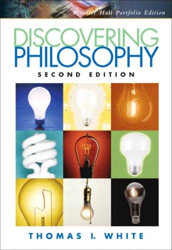 Discovering Philosophy, Portfolio Edition (2nd Edition): Thomas I. White
