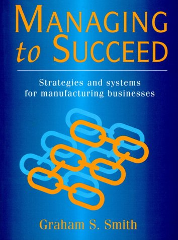 Managing to Succeed: Strategies and Systems for: Graham Smith