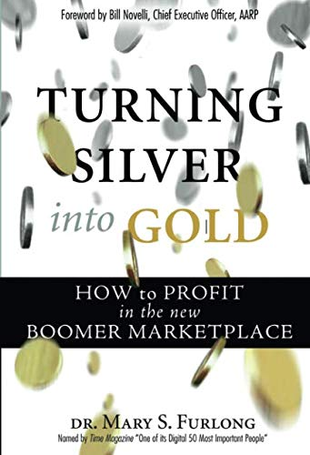 Turning Silver into Gold: How to Profit in the New Boomer Marketplace (paperback): Furlong, Mary