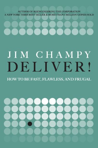 9780132312462: Deliver!: How to Be Fast, Flawless, and Frugal