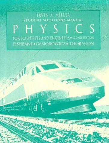 Physics for Scientists and Engineers: Student Solutions: Irvin A. Miller,