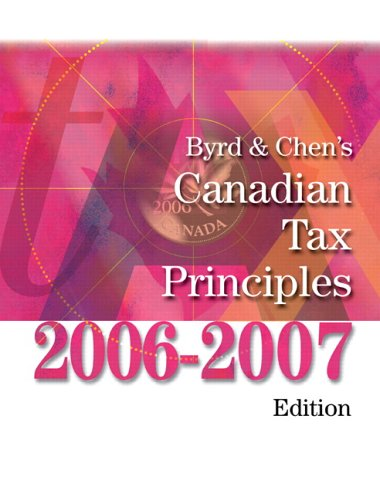 Byrd and Chen's Canadian Tax Principles, 2006-2007 Edition: Byrd, Clarence; Chen, Ida