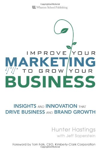 9780132331593: Improve Your Marketing to Grow Your Business: Insights and Innovation That Drive Business and Brand Growth