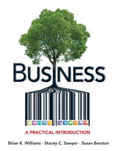 Business: A Practical Introduction: Brian K. Williams, Stacey C. Sawyer, Susan Berston
