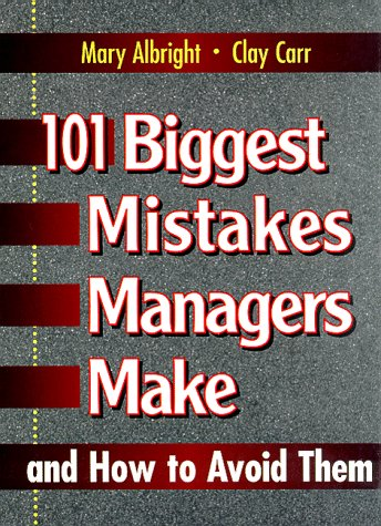 9780132341882: 101 Biggest Mistakes Managers Make and How to Avoid Them