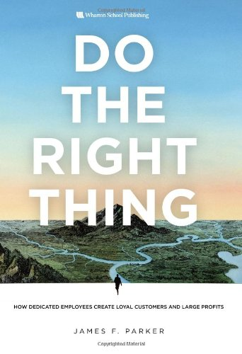 9780132343343: Do the Right Thing: How Dedicated Employees Create Loyal Customers and Large Profits