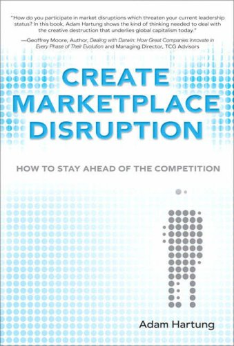 9780132343916: Create Marketplace Disruption: How to Stay Ahead of the Competition
