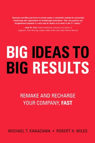 9780132344784: BIG Ideas to BIG Results: Remake and Recharge Your Company, Fast