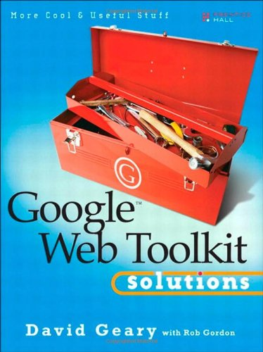 9780132344814: Google Web Toolkit Solutions: More Cool & Useful Stuff