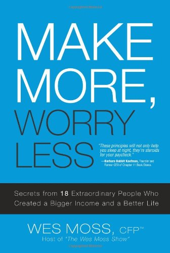 9780132346863: Make More, Worry Less: Secrets from 18 Extraordinary People Who Created a Bigger Income and a Better Life