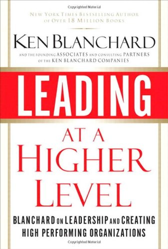 9780132347723: Leading at a Higher Level: Blanchard on Leadership and Creating High Performing Organizations