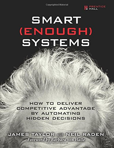 Smart Enough Systems: How to Deliver Competitive Advantage by Automating Hidden Decisions: Taylor, ...
