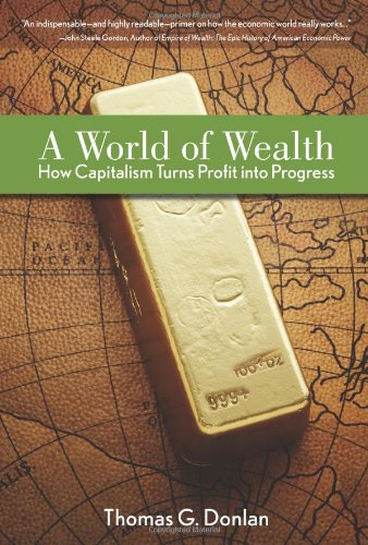 9780132350006: A World of Wealth: How Capitalism Turns Profits into Progress