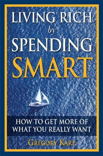 9780132350099: Living Rich by Spending Smart: How to Get More of What You Really Want