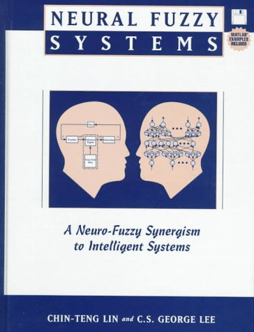 Neural Fuzzy Systems: A Neuro-Fuzzy Synergism to: Lin, Chin-Teng; Lee,