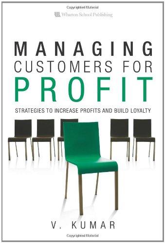 Managing Customers for Profit: Strategies to Increase: V. Kumar
