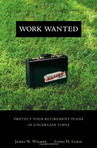 9780132354646: Work Wanted: Protect Your Retirement Plans in Uncertain Times