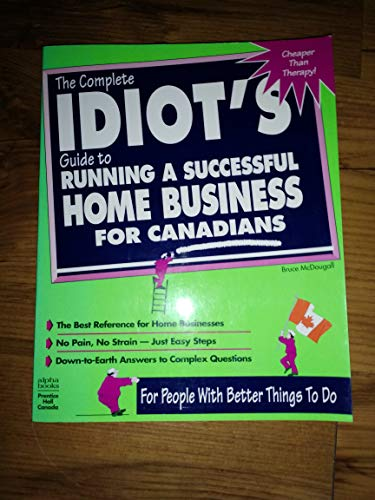 9780132355810: The Complete Idiots guide to running a Successful home business for canadians