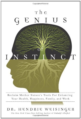 9780132357029: The Genius of Instinct: Reclaim Mother Nature's Tools for Enhancing Your Health, Happiness, Family, and Work