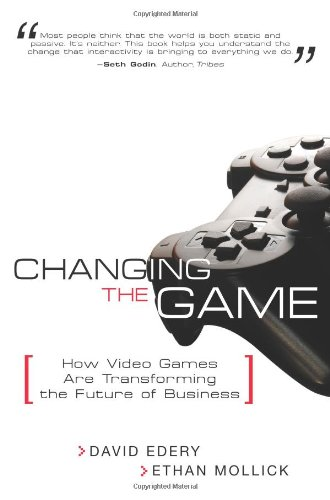 9780132357814: Changing the Game: How Video Games Are Transforming the Future of Business: How Video Games Are Transforming the Business World
