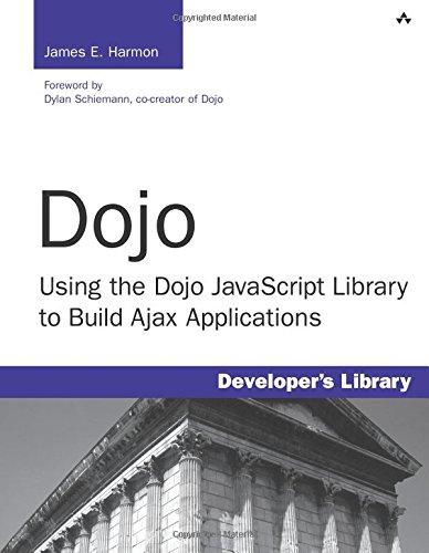 9780132358040: Dojo: Using the Dojo JavaScript Library to Build Ajax Applications