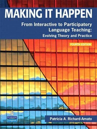 Making It Happen: From Interactive to Participatory Language Teaching: Evolving Theory and Practice...